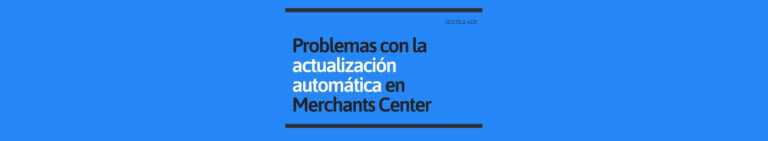 Problemas Actualización Automática Merchants Center