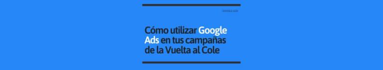 Campaña Google Ads La Vuelta al Cole