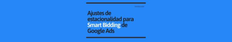 Ajustes de Estacionalidad para Smart Bidding de Google Ads