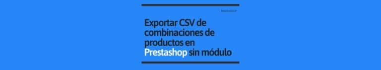 Exportar CSV de Combinaciones de Productos en Prestashop sin Módulo