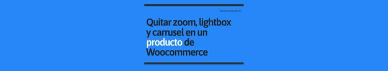 Quitar Zoom Lightbox y Carrusel en Woocommerce